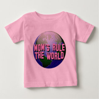 Mom's Rule The World-Baby T-Shirt
