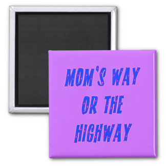 Moms Way or the Highway Saying Square Magnet