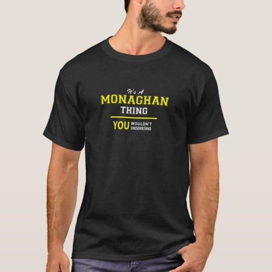 MONAGHAN thing, you wouldn't understand!! T-Shirt