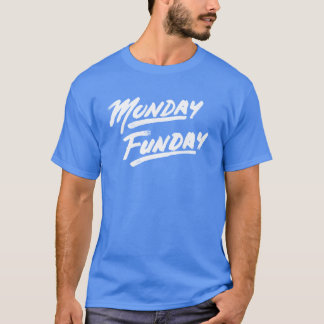 Monday Funday! T-Shirt