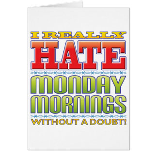 Monday Mornings Hate Greeting Cards
