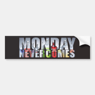 Monday never comes car bumper sticker