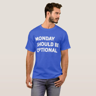Monday should be optional T-Shirt