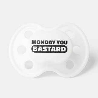 Monday you bastard baby pacifiers