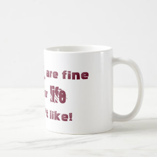 Mondays are fine! It's your life you don't like! Coffee Mug