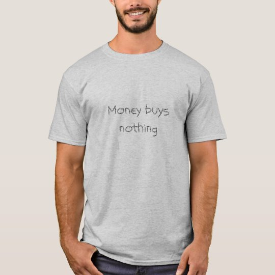 Money buys nothing (black on grey) T-Shirt