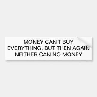MONEY CAN T BUY EVERYTHING BUMPER STICKER