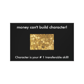 Money can't build character canvas print