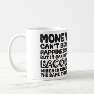 Money Can't Buy Happiness, But It Can Buy Bacon Mugs