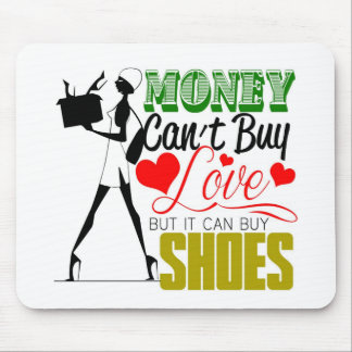 Money Can't buy Love but Shoes Mousepad