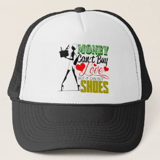 Money Can't buy Love but Shoes Trucker Hat