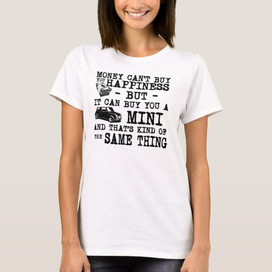 Money Can't buy you happiness... T-Shirt