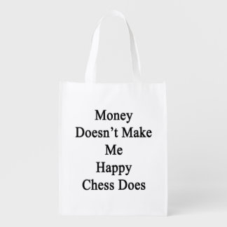 Money Doesn't Make Me Happy Chess Does Reusable Grocery Bag