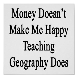 Money Doesn't Make Me Happy Teaching Geography Doe Poster