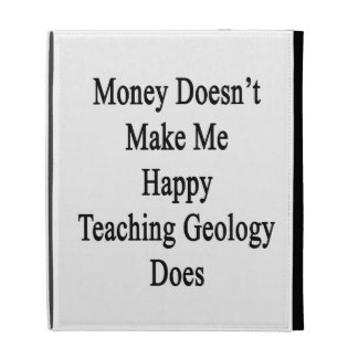 Money Doesn't Make Me Happy Teaching Geology Does iPad Folio Case