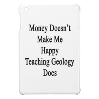 Money Doesn't Make Me Happy Teaching Geology Does iPad Mini Covers