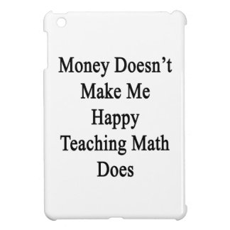 Money Doesn't Make Me Happy Teaching Math Does iPad Mini Cover