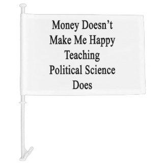 Money Doesn't Make Me Happy Teaching Political Sci Car Flag