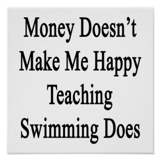 Money Doesn't Make Me Happy Teaching Swimming Does Poster