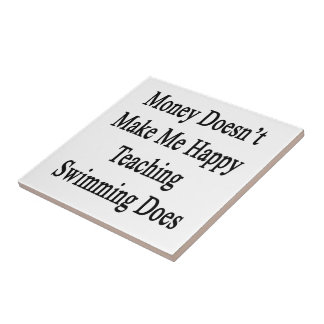 Money Doesn't Make Me Happy Teaching Swimming Does Ceramic Tile