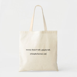 money doesn't talk. people talk.(cheapbohemian.... tote bag