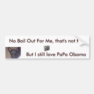 money, doggy, No Bail Out For Me, that's not fa... Bumper Sticker