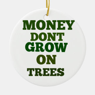Money Dont Grow On Trees Quote Christmas Ornament