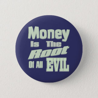 money is the root of all evil 6 cm round badge