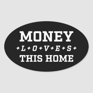 Money Loves This Home Customizable Black And White Oval Sticker