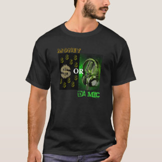 Money or Da Mic T-Shirt