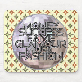Money, Success, Fame, Glamour, Music & Fashion Mouse Pad