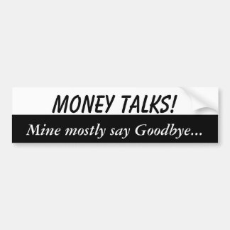 Money talks, mine say goodbye bumper sticker