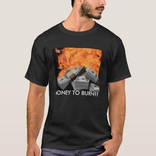MONEY TO BURN!! T-Shirt