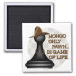 Mongo only pawn in game of life. square magnet