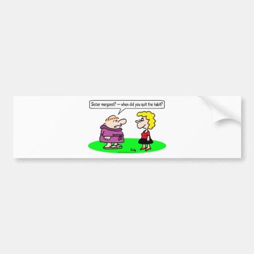 monk nun quit habit bumper stickers