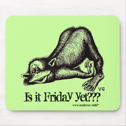 Monkey, Is it Friday yet??? funny mousepad
