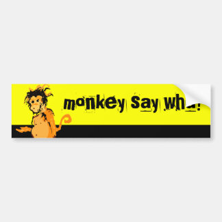 monkey say wha? bumper stickers