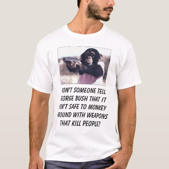 monkey, Won't someone tell george bush that it ... T-Shirt