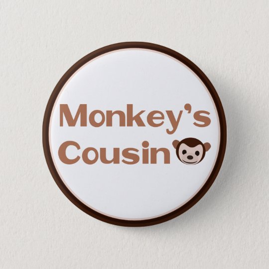 Monkey's Cousin 6 Cm Round Badge