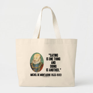 Montaigne Saying Is One Thing And Doing Is Another Tote Bags