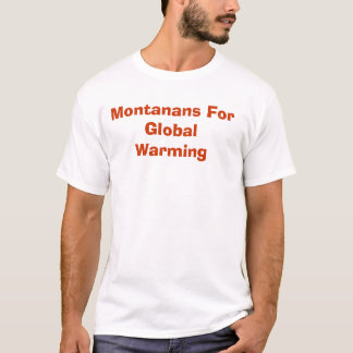 Montanans For Global Warming T-Shirt
