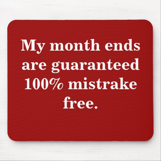 Month Ends 100% Mistrake Free - Funny Quote Mousepads
