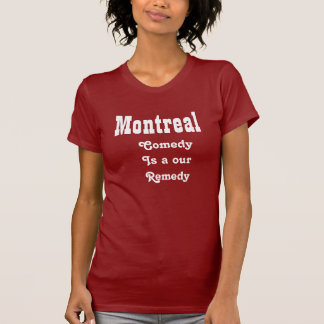 Montreal comedy is our remedy tee shirts