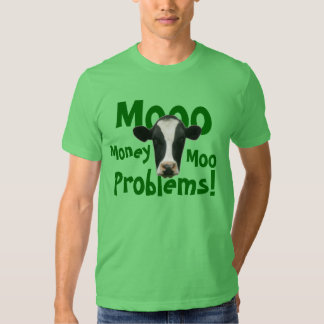 Mooo Money Moo Problems Funny Cow T-Shirt
