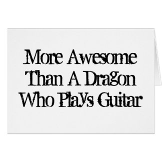 More Awesome Than A Dragon Who Plays Guitar. Card