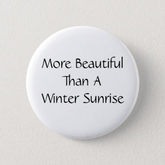 More Beautiful Than A Winter Sunrise. Slogan. 6 Cm Round Badge