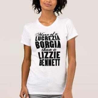 More Borgia Than Bennett Tshirt