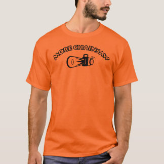 More Chainsaw - FTD T-Shirt