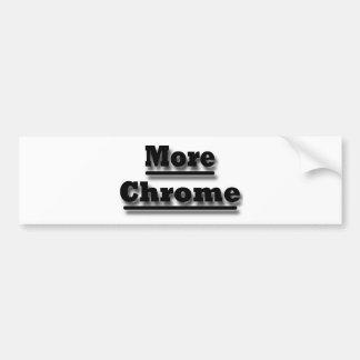 More Chrome black Bumper Sticker