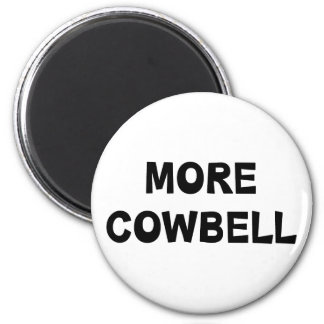 More Cowbell 6 Cm Round Magnet